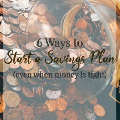 6 Ways to Start a Savings Plan Even When Money is Tight