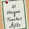 10 Unique End of the Year Teacher Gifts!